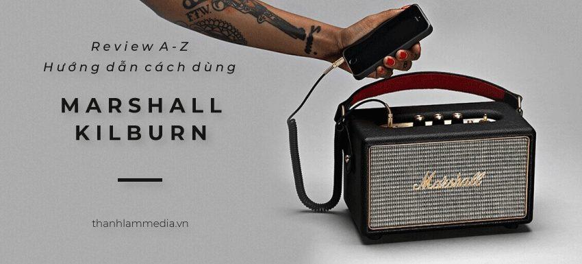 Loa-Marshall-Kilburn-Review-tu-A-Z-va-Huong-dan-cach-su-dung