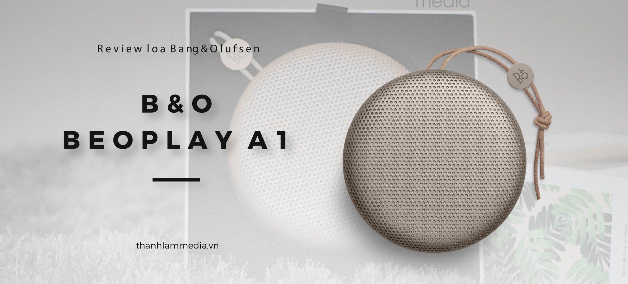 B&O Beoplay A1: Ấn tượng từ thiết kế đến âm thanh 1