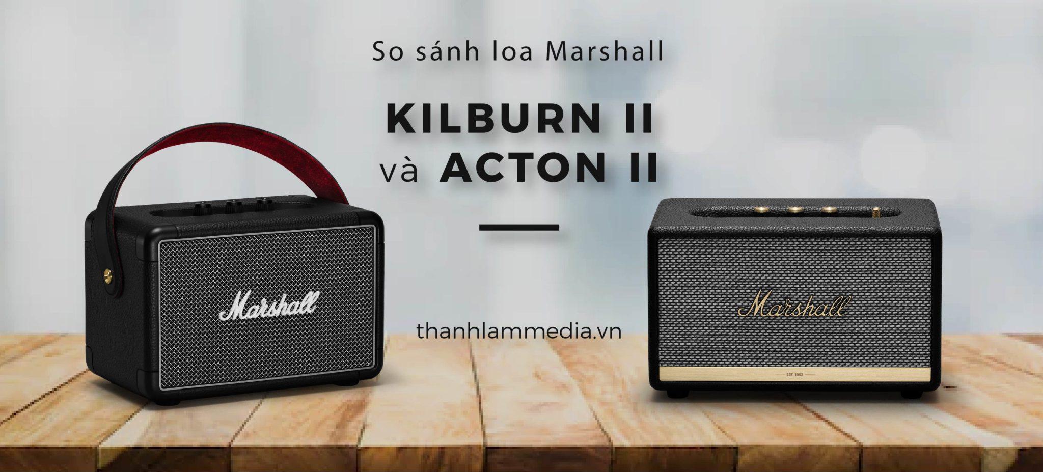 So sánh Marshall Acton 2 và Marshall Kilburn 2 1