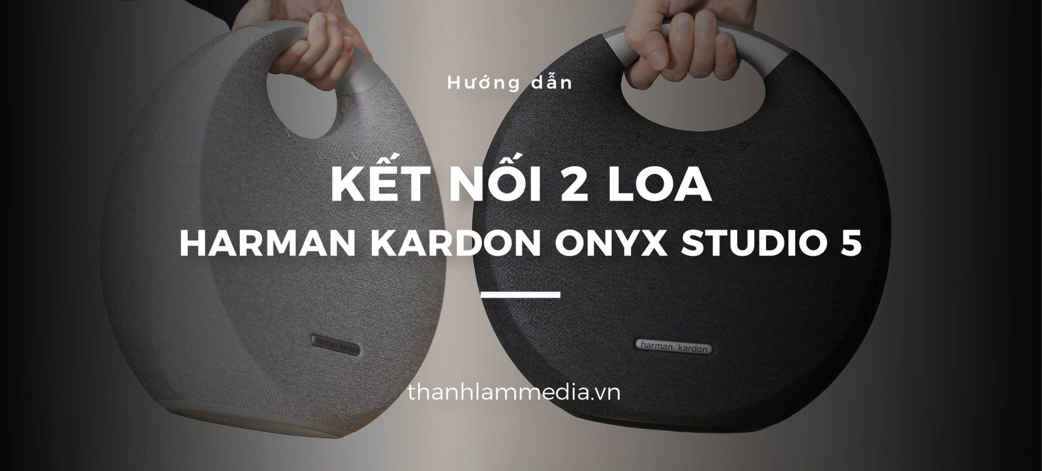 4 bước để kết nối 2 loa Harman Kardon Onyx Studio 5 1