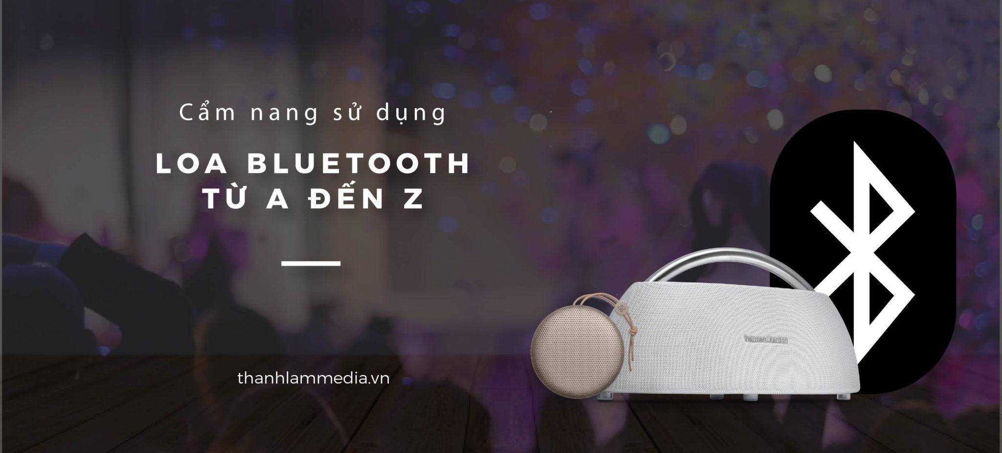 Cẩm nang sử dụng loa Bluetooth - tổng hợp kiến thức về loa bluetooth từ A-Z 1