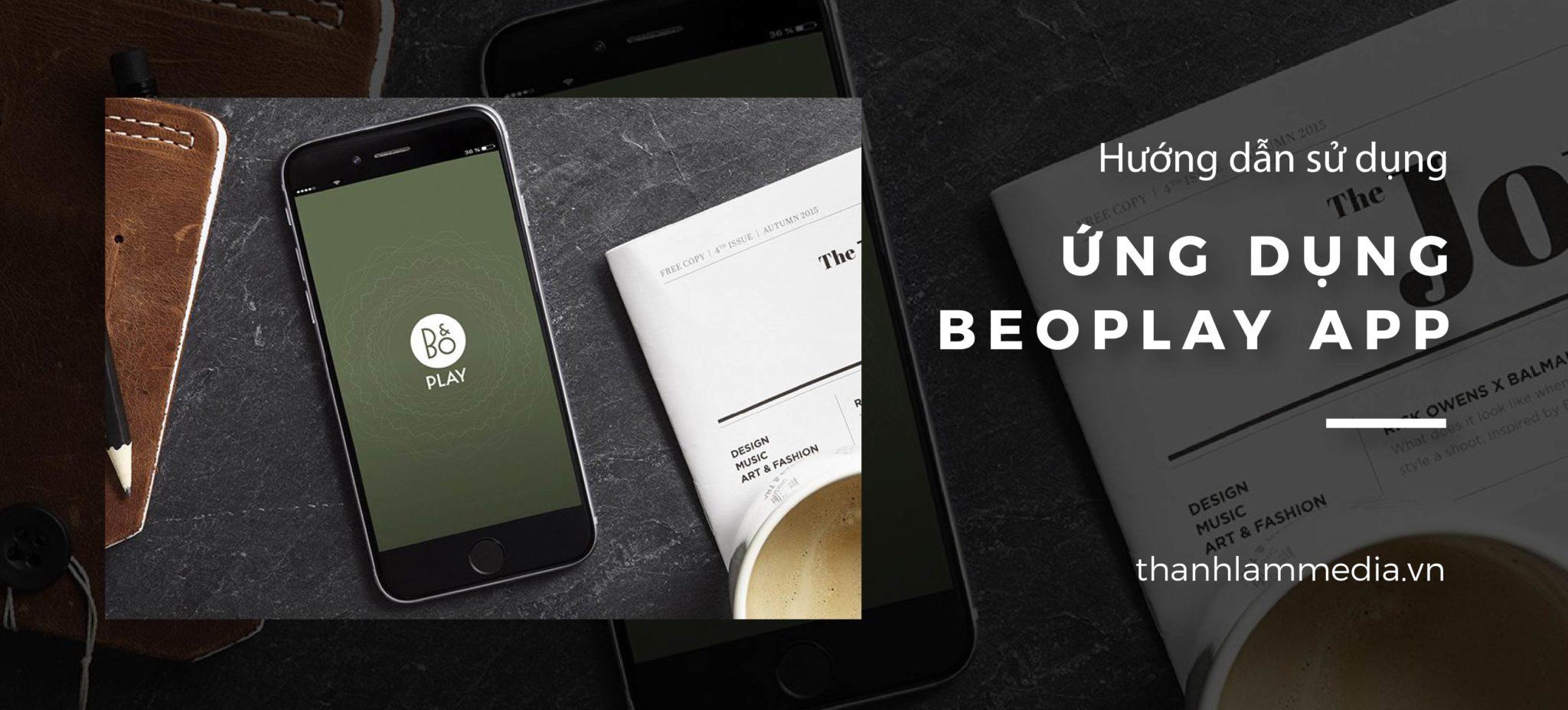 Giải đáp thắc mắc về ứng dụng Beoplay App của Bang & Olufsen 1