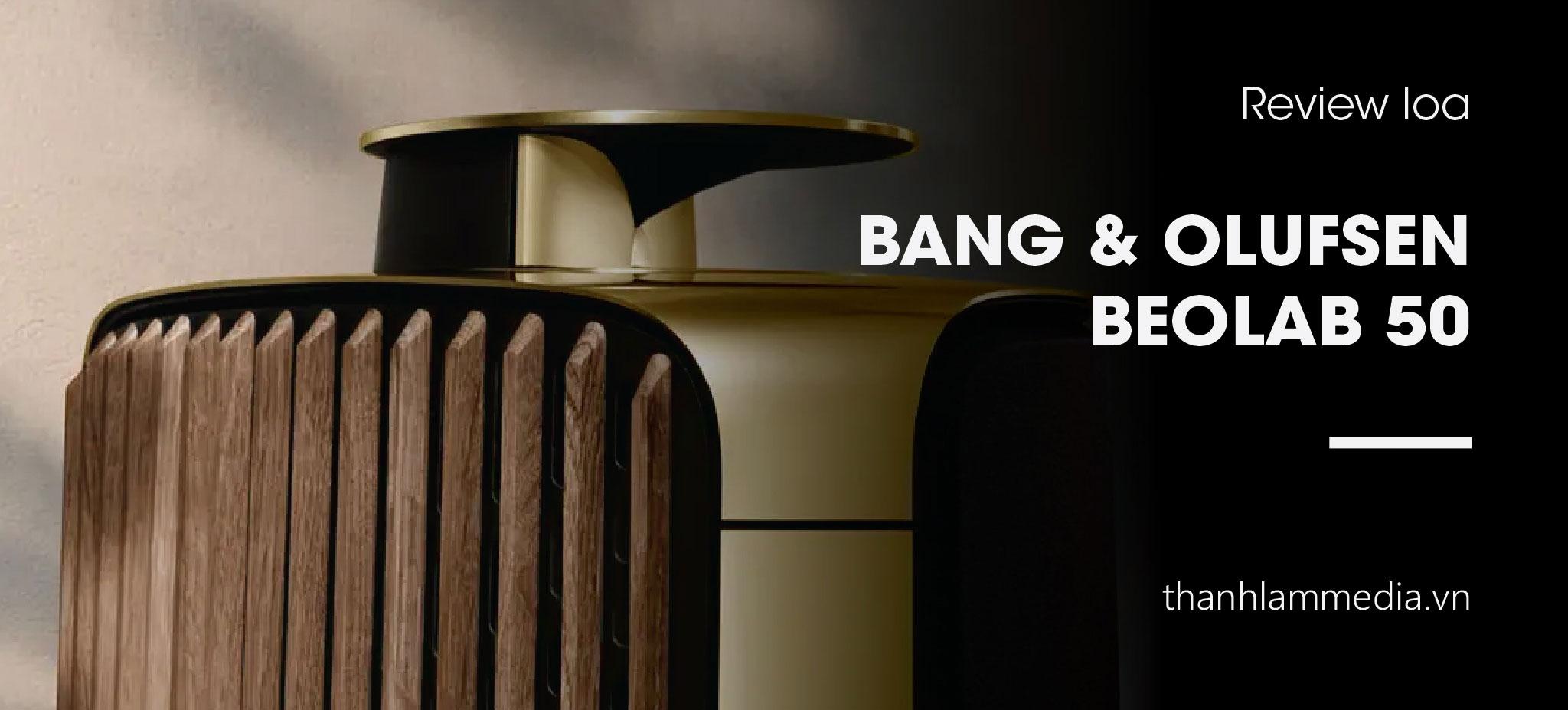 Review Bang & Olufsen Beolab 50 - Tuyệt tác nghệ thuật trị giá $40,000 1