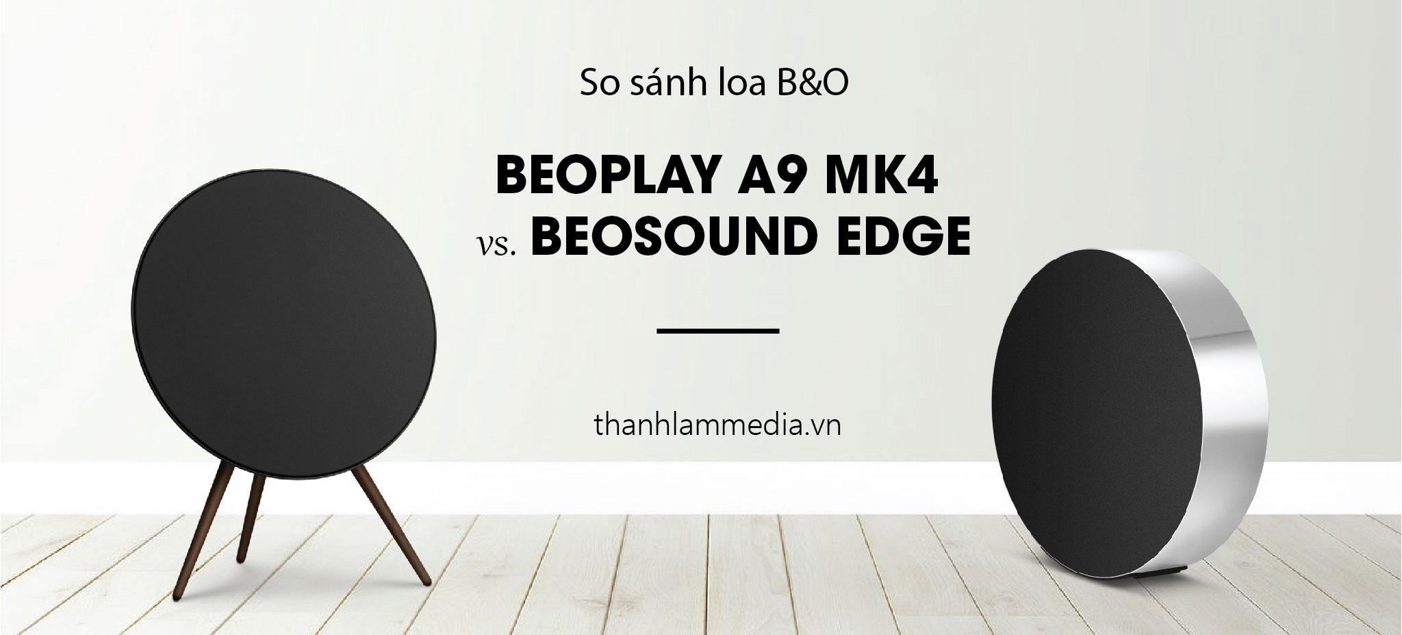 So sánh B&O Beoplay A9 MK4 và Beosound Edge - Những khác biệt chính 1